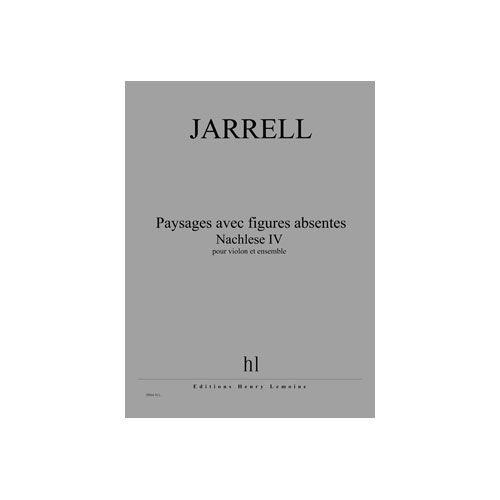 JOBERT JARRELL MICHAEL - PAYSAGES AVEC FIGURES ABSENTES - NACHLESE IV - VIOLON ET ENSEMBLE