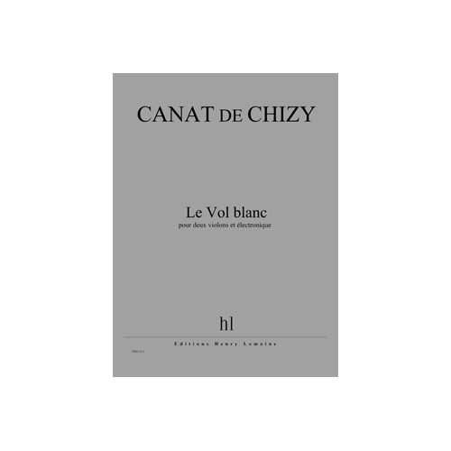 JOBERT CANAT DE CHIZY EDITH - LE VOL BLANC - 2 VIOLONS ET ELECTRONIQUE
