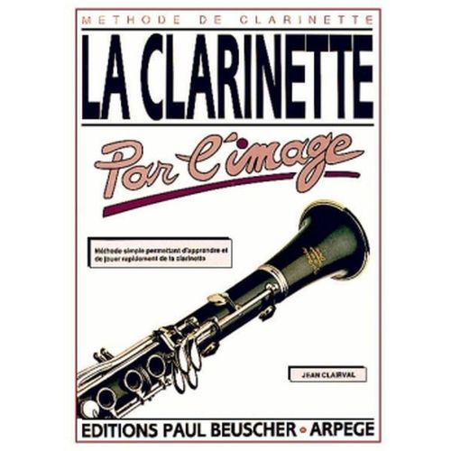 PAUL BEUSCHER PUBLICATIONS CLAIRVAL JEAN - CLARINETTE PAR L'IMAGE - CLARINETTE