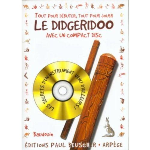 PAUL BEUSCHER PUBLICATIONS BAUDOUIN - TOUT POUR DÉBUTER LE DIDGERIDOO + CD