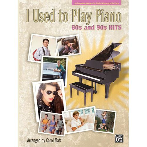 ALFRED PUBLISHING MATZ CAROL - I USED TO PLAY PIANO 80-90S HITS - PIANO SOLO