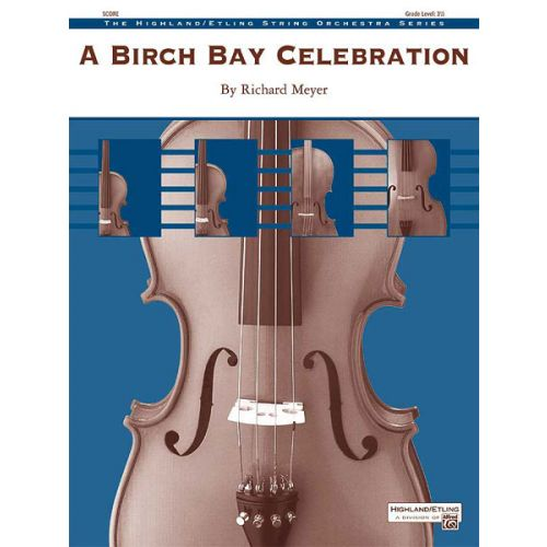 ALFRED PUBLISHING MEYER RICHARD - BIRCH BAY CELEBRATION - STRING ORCHESTRA