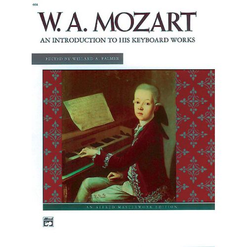 ALFRED PUBLISHING MOZART WOLFGANG AMADEUS - MOZART: AN INTRODUCTION TO HIS WORKS - PIANO