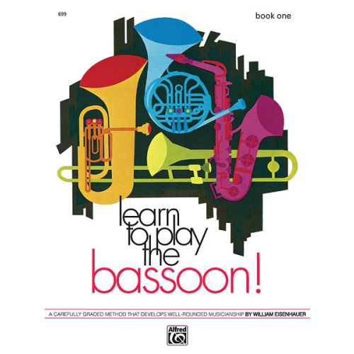 ALFRED PUBLISHING EISENHAUER WILLIAM - LEARN TO PLAY THE BASSOON! BOOK 1 - BASSOON