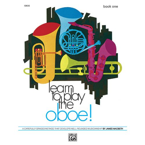 ALFRED PUBLISHING MACBETH JAMES - LEARN TO PLAY OBOE! BOOK 1 - OBOE