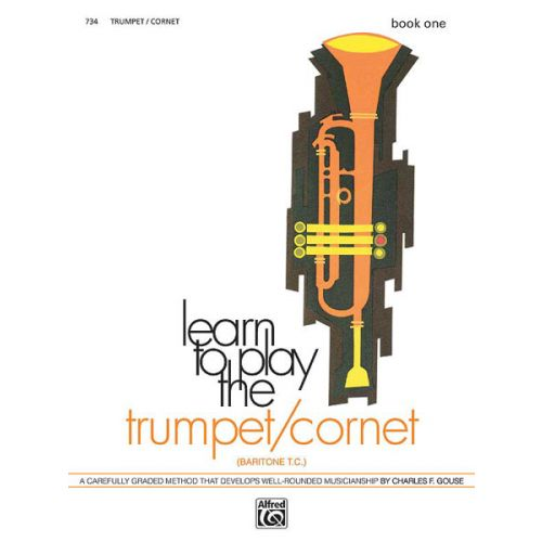 ALFRED PUBLISHING GOUSE CHARLES - LEARN TO PLAY TRUMPET ,CORNET! BOOK 1 - TRUMPET