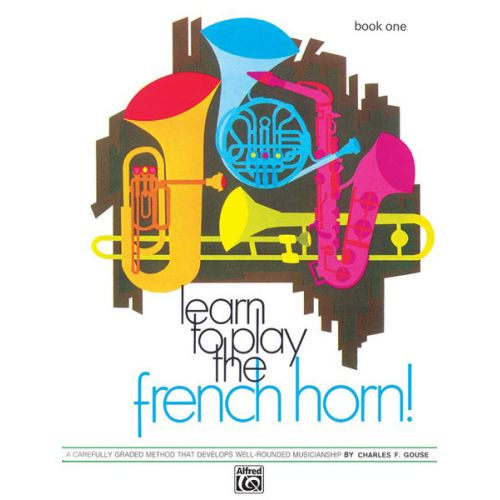 ALFRED PUBLISHING GOUSE CHARLES - LEARN TO PLAY FRENCH HORN! BOOK 1 - FRENCH HORN