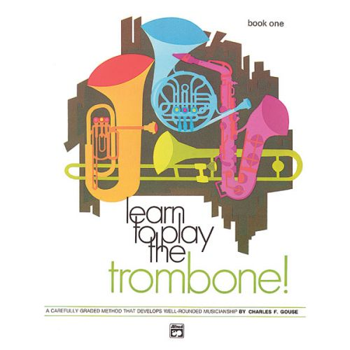 ALFRED PUBLISHING GOUSE CHARLES - LEARN TO PLAY TROMBONE! BOOK 1 - TROMBONE