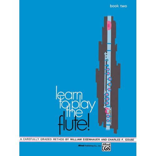 ALFRED PUBLISHING EISENHAUER W AND GOUSE C - LEARN TO PLAY FLUTE ! BOOK 2 - FLUTE