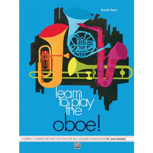 ALFRED PUBLISHING MACBETH JAMES - LEARN TO PLAY OBOE! BOOK 2 - OBOE