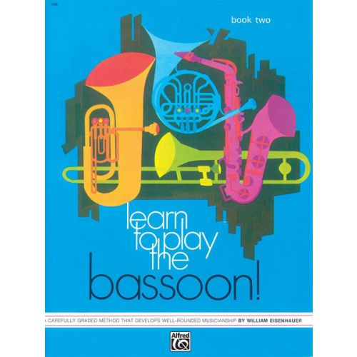 ALFRED PUBLISHING EISENHAUER WILLIAM - LEARN TO PLAY BASSOON! BOOK 2 - BASSOON