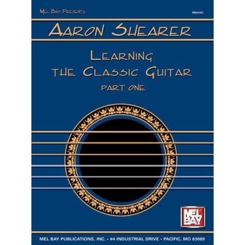 MEL BAY SHEARER AARONLEARNING THE CLASSIC GUITAR PART 1 - GUITAR