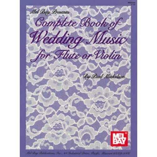 MEL BAY MICKELSON PAUL - COMPLETE BOOK OF WEDDING MUSIC FOR FLUTE OR VIOLIN - FLUTE AND VIOLIN