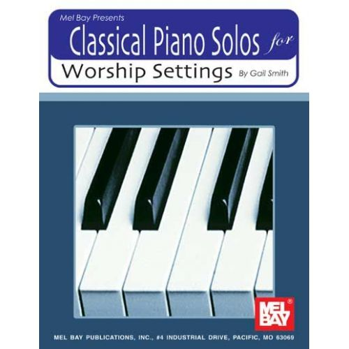 MEL BAY SMITH GAIL - CLASSICAL PIANO SOLOS FOR WORSHIP SETTINGS - PIANO