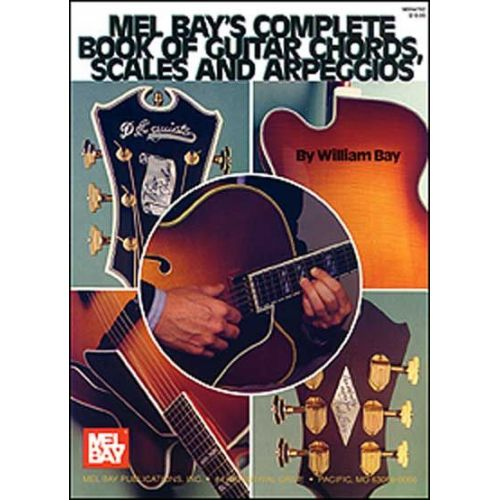 MEL BAY BAY WILLIAM - COMPLETE BOOK OF GUITAR CHORDS, SCALES, AND ARPEGGIOS - GUITAR