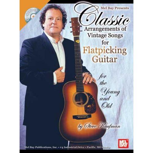 MEL BAY KAUFMAN STEVE - CLASSIC ARRANGEMENTS OF VINTAGE SONGS FOR FLATPICKING GUITAR + CD - GUITAR