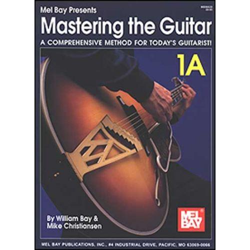 MEL BAY BAY WILLIAM - MASTERING THE GUITAR BOOK 1A - GUITAR