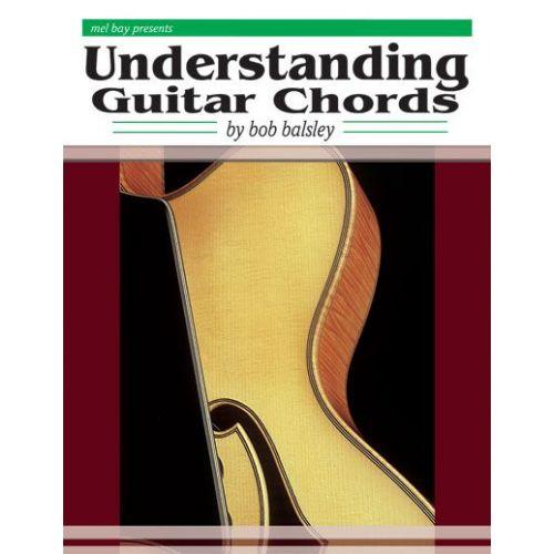 MEL BAY BALSLEY BOB - UNDERSTANDING GUITAR CHORDS - GUITAR