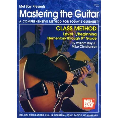 MEL BAY BAY WILLIAM - MASTERING THE GUITAR CLASS METHOD LEVEL 1, ELEMENTARY TO 8TH GRADE EDITION - GUITAR
