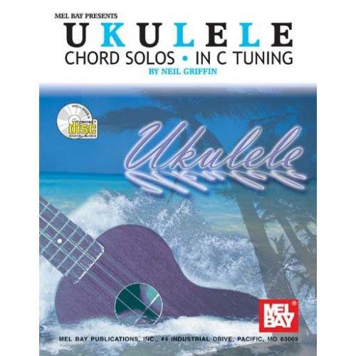 MEL BAY GRIFFIN NEIL - UKULELE CHORD SOLOS IN C TUNING + CD - UKULELE