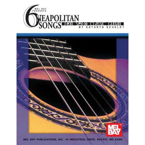 MEL BAY SCHELDT KATHRYN - 6 NEAPOLITAN SONGS FOR SOLO CLASSIC GUITAR - GUITAR