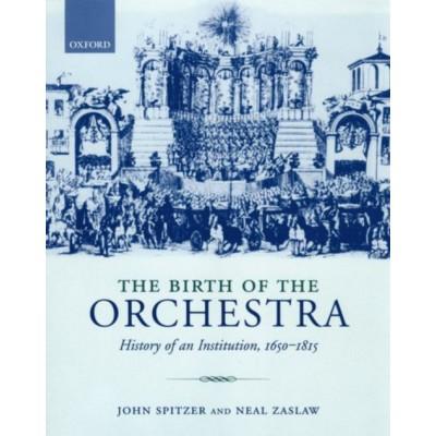 OXFORD UNIVERSITY PRESS SPITZER J./ZASLAW N. - THE BIRTH OF THE ORCHESTRA