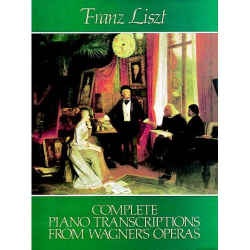 DOVER LISZT F. - COMPLETE PIANO TRANSCRIPTIONS FROM WAGNER'S OPERAS