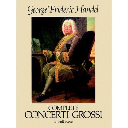 DOVER HAENDEL G.F. - COMPLETE CONCERTI GROSSI - FULL SCORE