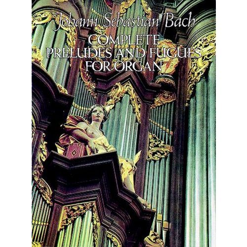 DOVER BACH J.S. - COMPLETE PRELUDES AND FUGUES FOR ORGAN