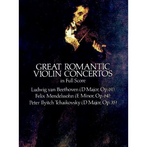 DOVER BEETHOVEN/MENDELSSOHN/TCHAIKOVSKY - GREAT ROMANTIC VIOLIN CONCERTOS - FULL SCORE