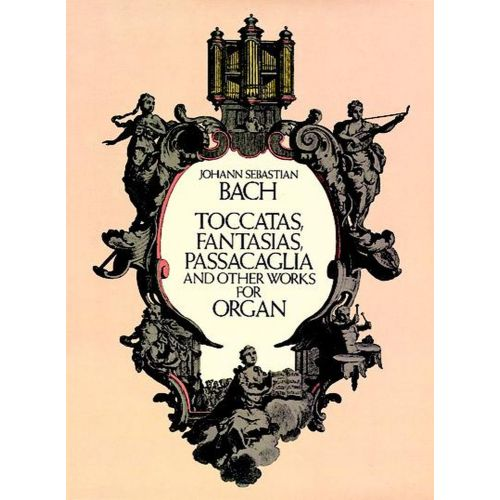 DOVER BACH J.S. - TOCCATAS, FANTASIAS, PASSACAGLIA AND OTHER WORKS FOR ORGAN