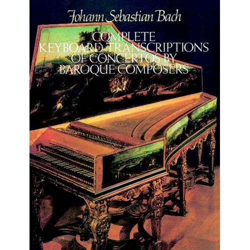 DOVER BACH J.S. - COMPLETE KEYBOARD TRANSCRIPTIONS OF CONCERTOS BY BAROQUE COMPOSER - PIANO