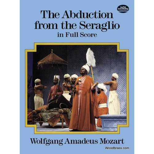 DOVER MOZART W.A. - THE ABDUCTION FROM THE SERAGLIO - FULL SCORE