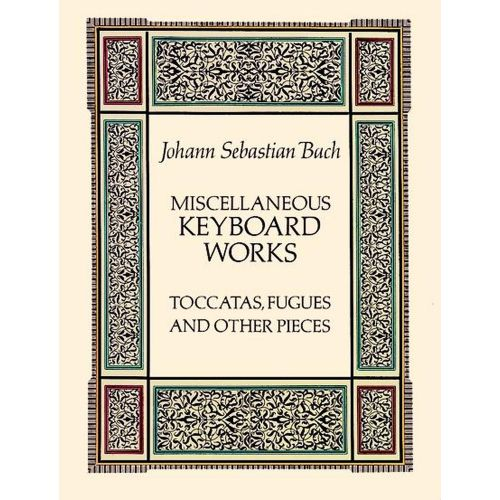 DOVER BACH J.S. - MISCELLANEOUS KEYBOARD WORKS : TOCCATAS, FUGUES AND OTHER PIECES