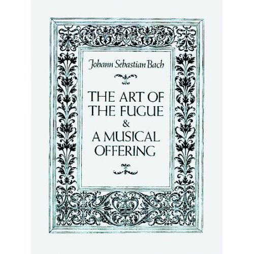 DOVER BACH J.S. - THE ART OF THE FUGUE & A MUSICAL OFFERING - SCORE