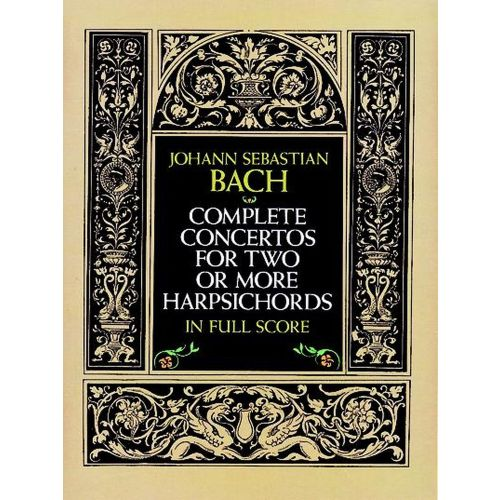 DOVER BACH J.S. - COMPLETE CONCERTOS FOR TWO OR MORE HARPSICHORDS - FULL SCORE