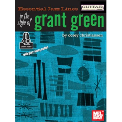 MEL BAY CHRISTIANSEN COREY - ESSENTIAL JAZZ LINES: IN THE STYLE OF GRANT GREEN + ONLINE AUDIO - GUITAR