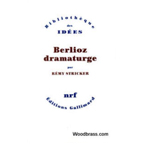 GALLIMARD STRICKER R. - BERLIOZ DRAMATURGE