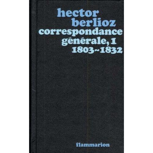FLAMMARION BERLIOZ HECTOR - CORRESPONDANCE GENERALE VOL.1 1803-1832