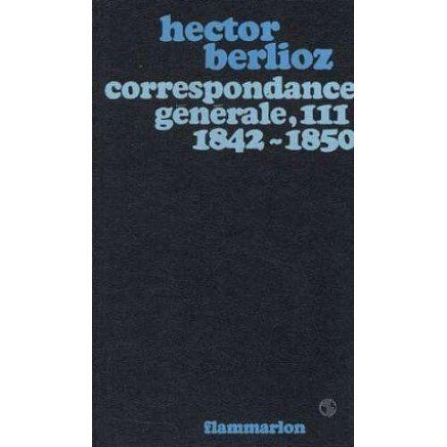 FLAMMARION BERLIOZ HECTOR - CORRESPONDANCE GENERALE VOL.3 1842-1850