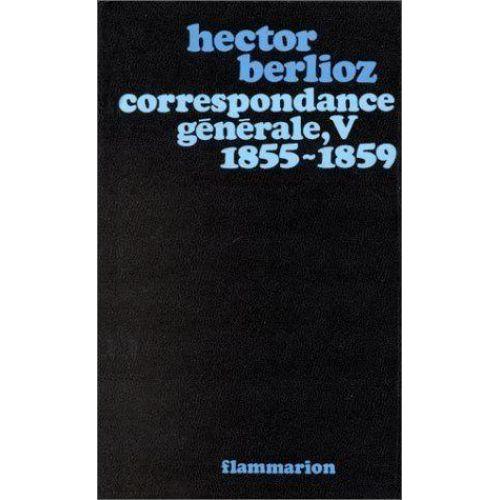 FLAMMARION BERLIOZ HECTOR - CORRESPONDANCE GENERALE VOL.5 1855-1859