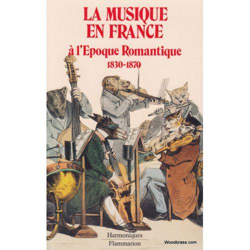 FLAMMARION BAILBE J.M. - LA MUSIQUE EN FRANCE A L'EPOQUE ROMANTIQUE