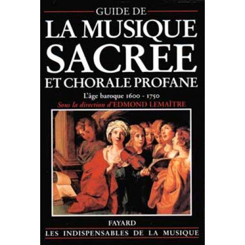 FAYARD GUIDE DE LA MUSIQUE SACREE ET CHORALE PROFANE VOL.1 (1600-1750)