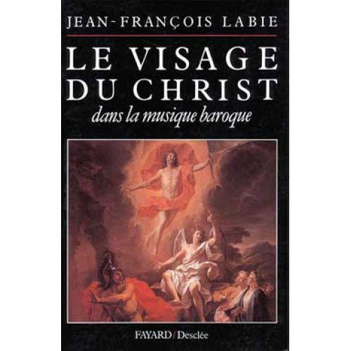 FAYARD LABIE - LE VISAGE DU CHRIST DANS LA MUSIQUE BAROQUE