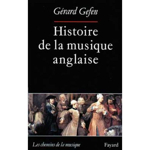 FAYARD GEFEN GERARD - HISTOIRE DE LA MUSIQUE ANGLAISE