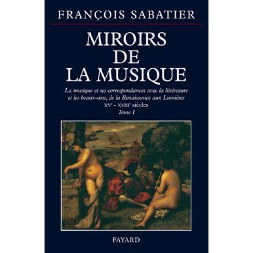 FAYARD SABATIER FRANÇOIS - MIROIRS DE LA MUSIQUE - TOME 1