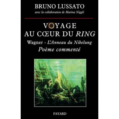 FAYARD LUSSATO BRUNO - VOYAGE AU COEUR DU RING TOME 1 - POÈME COMMENTE