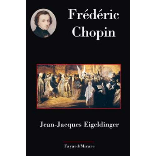 FAYARD EIGELDINGER JEAN-JACQUES - FREDERIC CHOPIN