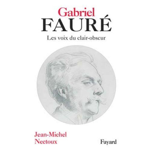FAYARD NECTOUX JEAN-MICHEL - GABRIEL FAURE