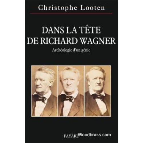 FAYARD LOOTEN CH. - DANS LA TÊTE DE RICHARD WAGNER